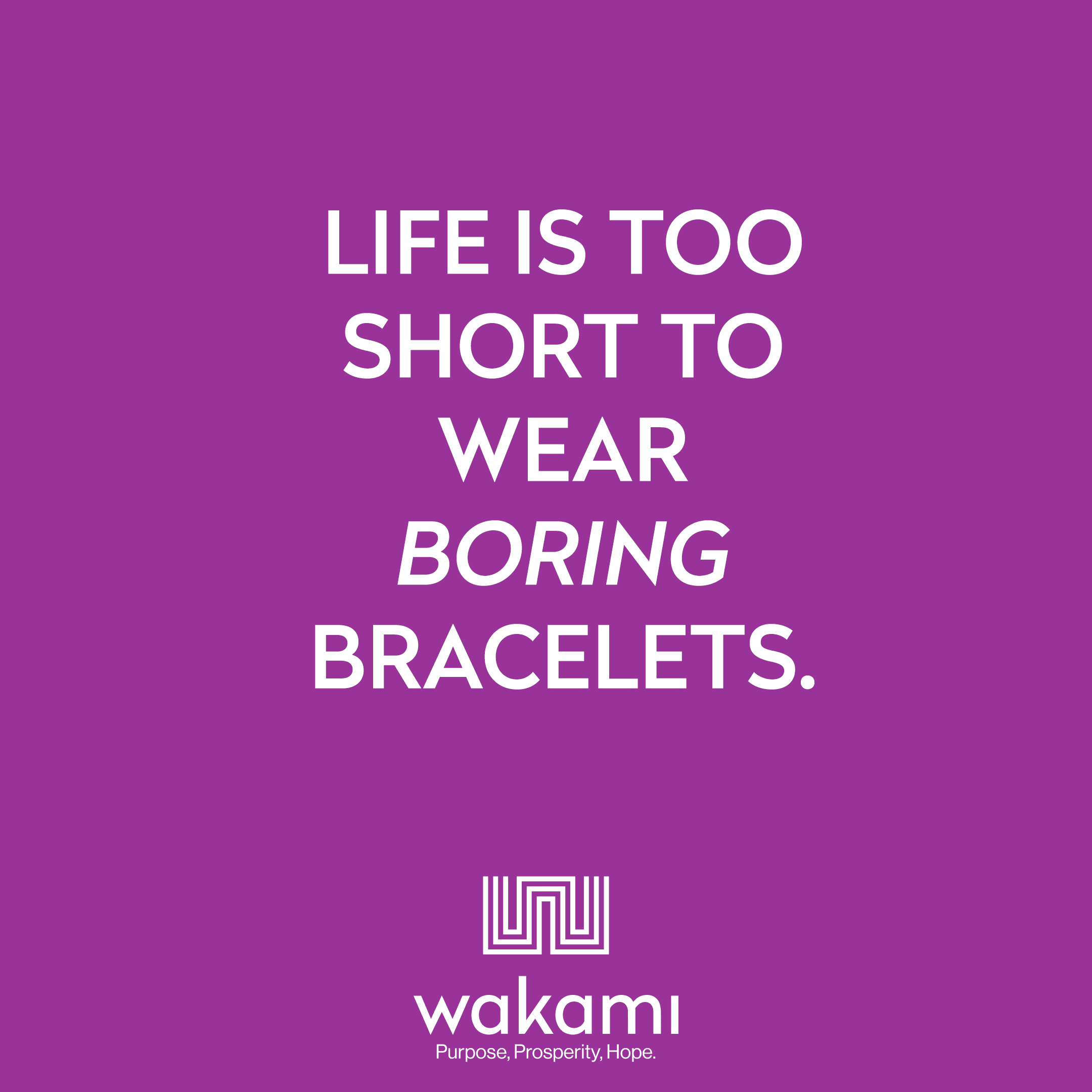 Life Is Too Short To Wear Boring Bracelets – Wakami